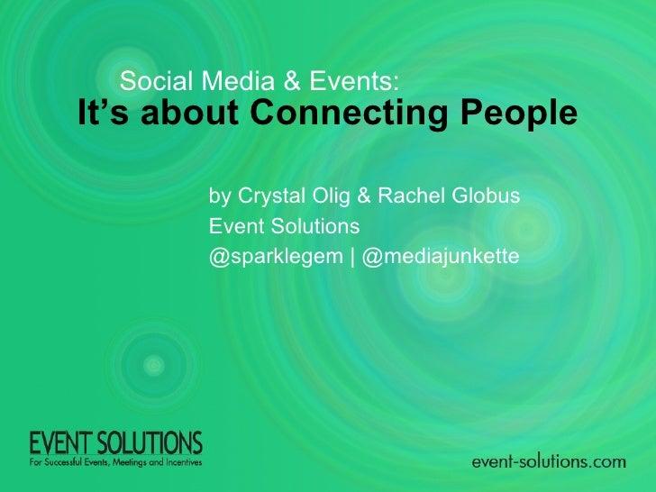 It's about Connecting People by Crystal Olig & Rachel Globus Event Solutions @sparklegem | @mediajunkette Social Media & E...