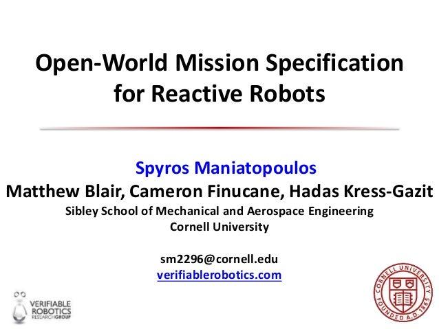 Open-World Mission Specification for Reactive Robots Spyros Maniatopoulos Matthew Blair, Cameron Finucane, Hadas Kress-Gaz...