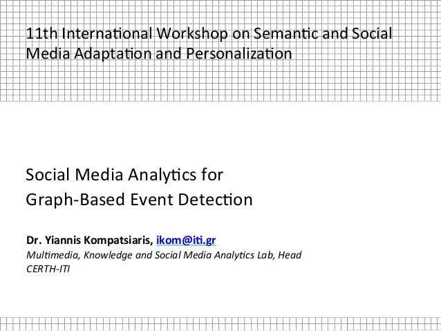 Social	Media	Analy.cs	for		 Graph-Based	Event	Detec.on	 Dr.	Yiannis	Kompatsiaris,	ikom@i2.gr	 Mul$media,	Knowledge	and	Soc...