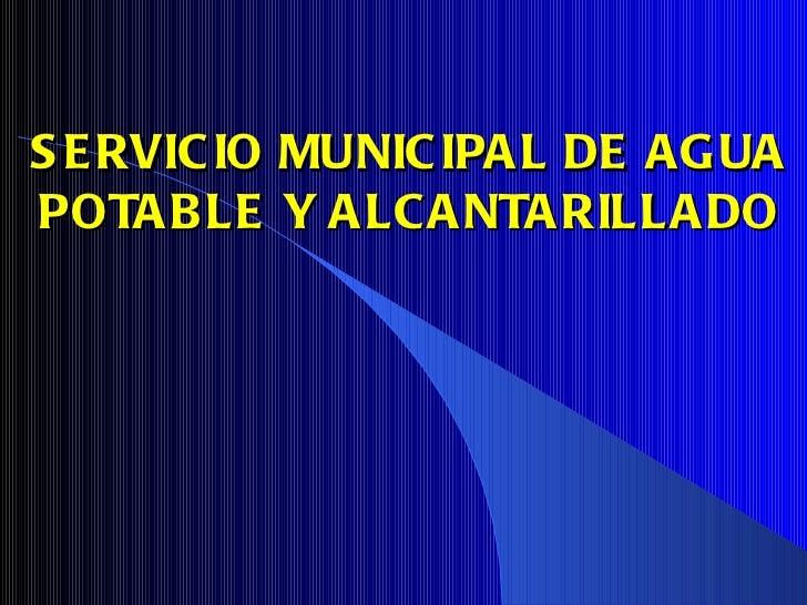 SERVICIO MUNICIPAL DE AGUA POTABLE Y ALCANTARILLADO