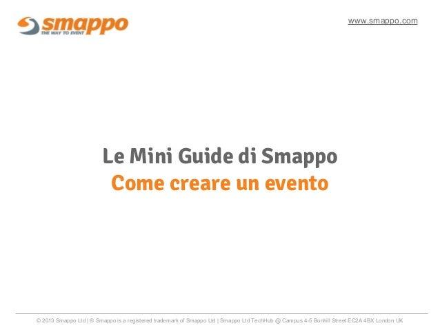 Le Mini Guide di SmappoCome creare un eventowww.smappo.com© 2013 Smappo Ltd   ® Smappo is a registered trademark of Smappo...