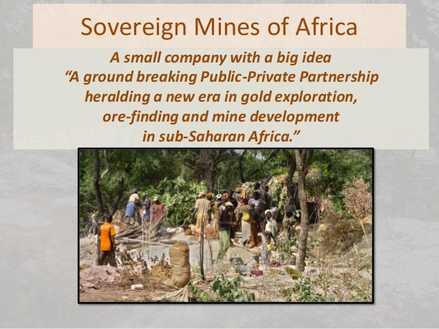 "Sovereign Mines of Africa A small company with a big idea ""A ground breaking Public-Private Partnership heralding a new er..."