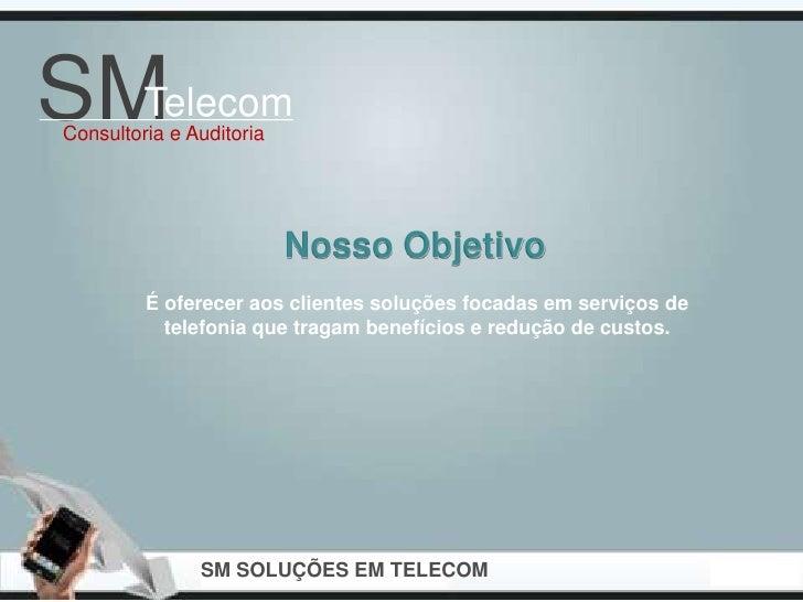 SMTelecom_________________ Consultoria e Auditoria                           Nosso Objetivo          É oferecer aos client...