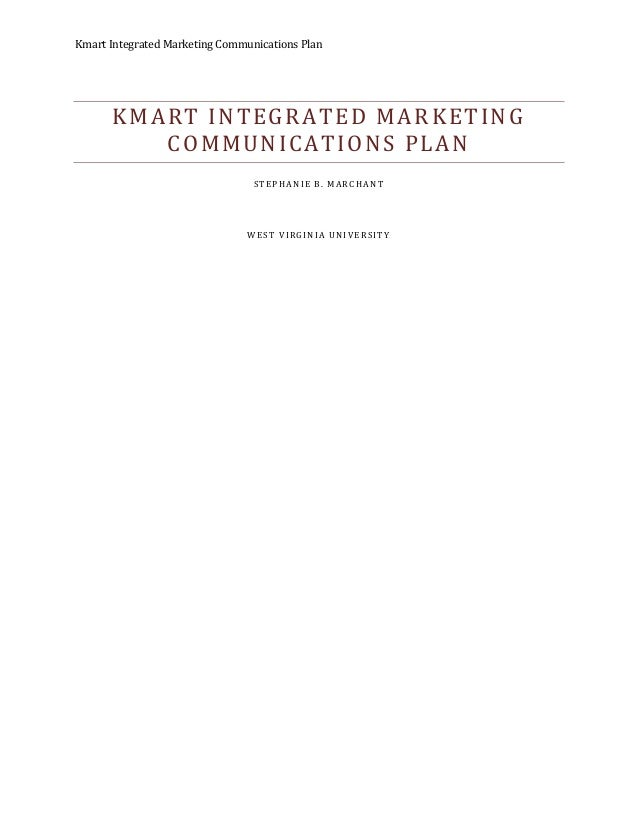 Kmart Integrated Marketing Communications Plan KMART INTEGRATED MARKETING COMMUNICATIONS PLAN STEPHANIE B. MARCHANT WEST V...