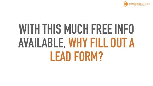 YOU DON'T FILL OUT A LEAD FORM UNTIL YOU ARE GOOD AND READY, RIGHT?