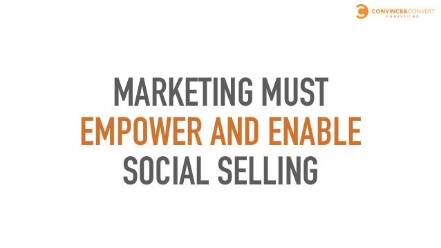 MARKETING MUST POWER AND ENABLE SOCIAL SELLING ➤Training and ongoing training ➤Software ID and rollout ➤Ad hoc counsel and...
