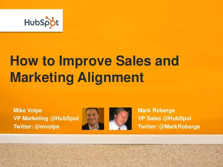 How to Improve Sales and Marketing Alignment  Mike Volpe              Mark Roberge VP Marketing @HubSpot   VP Sales @HubSp...