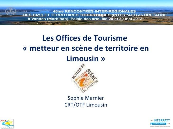 Les Offices de Tourisme« metteur en scène de territoire en            Limousin »            Sophie Marnier           CRT/O...
