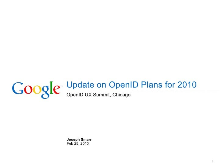 Update on OpenID Plans for 2010 OpenID UX Summit, Chicago Joseph Smarr Feb 25, 2010
