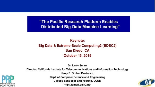 """""""The Pacific Research Platform Enables Distributed Big-Data Machine-Learning"""" Keynote: Big Data & Extreme-Scale Computing2..."""