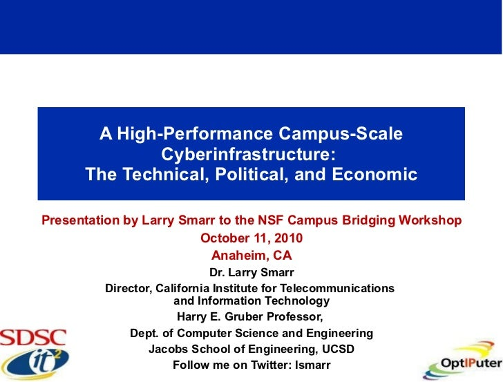 A High-Performance Campus-Scale Cyberinfrastructure:  The Technical, Political, and Economic Presentation by Larry Smarr t...