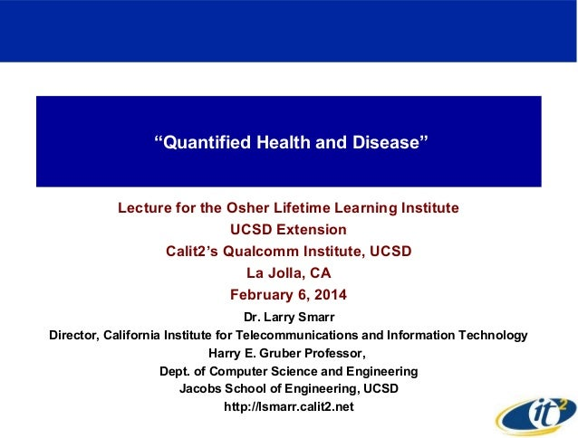 """""""Quantified Health and Disease""""  Lecture for the Osher Lifetime Learning Institute UCSD Extension Calit2's Qualcomm Instit..."""