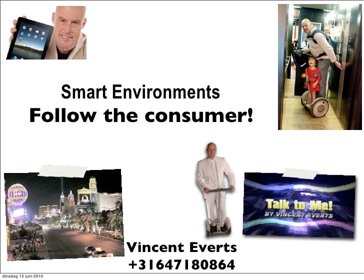 Smart Environments             Follow the consumer!                            Vincent Everts                        +3164...
