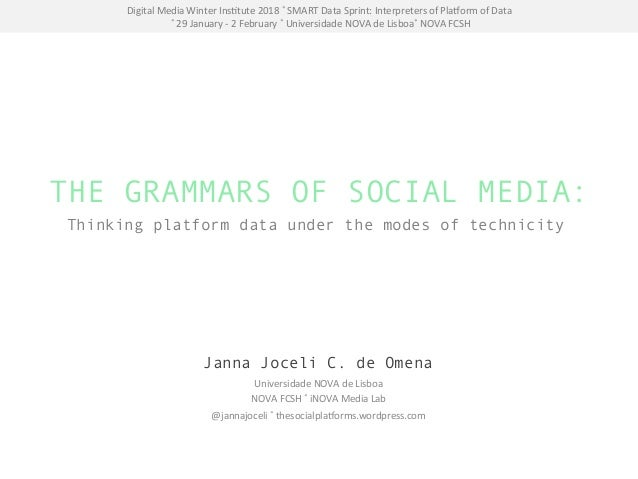 THE GRAMMARS OF SOCIAL MEDIA: Universidade	NOVA	de	Lisboa	 NOVA	FCSH	˚	iNOVA	Media	Lab		 @jannajoceli	˚	thesocialpla?orms....