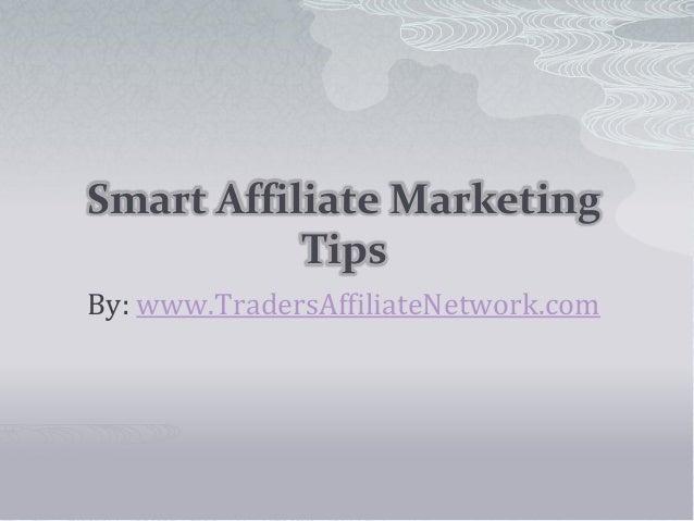 Smart Affiliate Marketing Tips By: www.TradersAffiliateNetwork.com