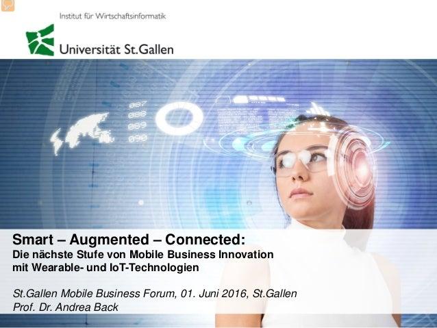 Smart – Augmented – Connected: Die nächste Stufe von Mobile Business Innovation mit Wearable- und IoT-Technologien St.Gall...
