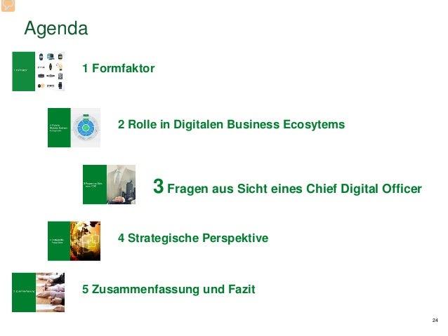 Agenda 24 1 Formfaktor 2 Rolle in Digitalen Business Ecosytems 3 Fragen aus Sicht eines Chief Digital Officer 4 Strategisc...
