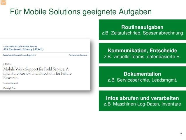 Für Mobile Solutions geeignete Aufgaben 28 Routineaufgaben z.B. Zeitaufschrieb, Spesenabrechnung Kommunikation, Entscheide...