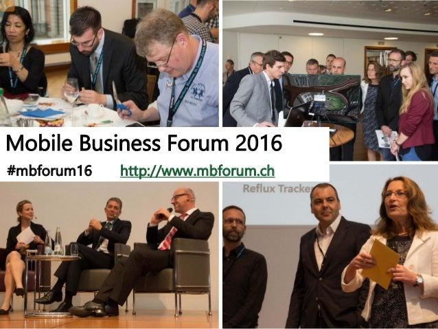 Mobile Business Forum 2016 #mbforum16 http://www.mbforum.ch
