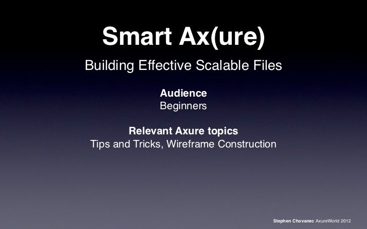 Smart Ax(ure)Building Effective Scalable Files              Audience              Beginners        Relevant Axure topicsTi...