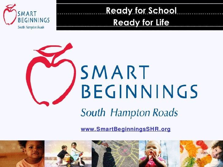 Ready for School Ready for Life www.SmartBeginningsSHR.org