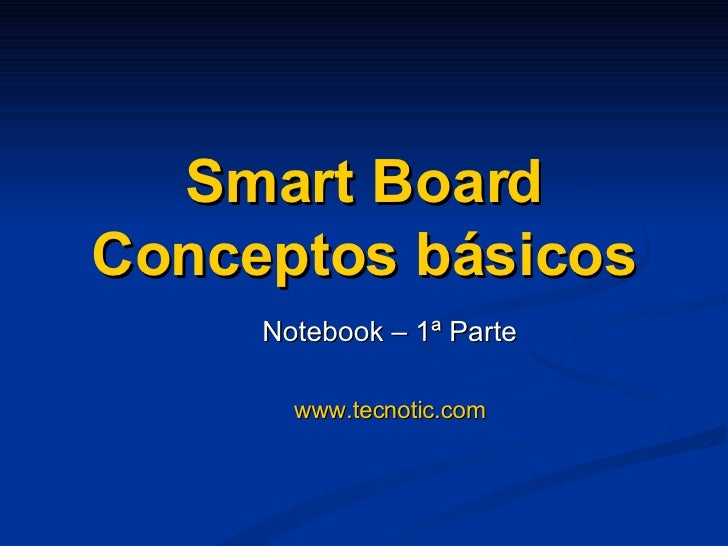 Smart Board Conceptos básicos Notebook – 1ª Parte www.tecnotic.com