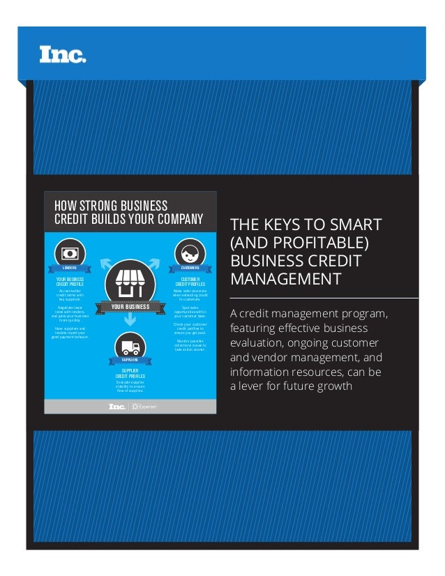 THE KEYS TO SMART (AND PROFITABLE) BUSINESS CREDIT MANAGEMENT A credit management program, featuring effective business ev...