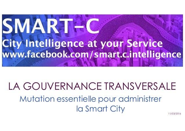 Mutation essentielle pour administrer la Smart City LA GOUVERNANCE TRANSVERSALE 11/03/2016