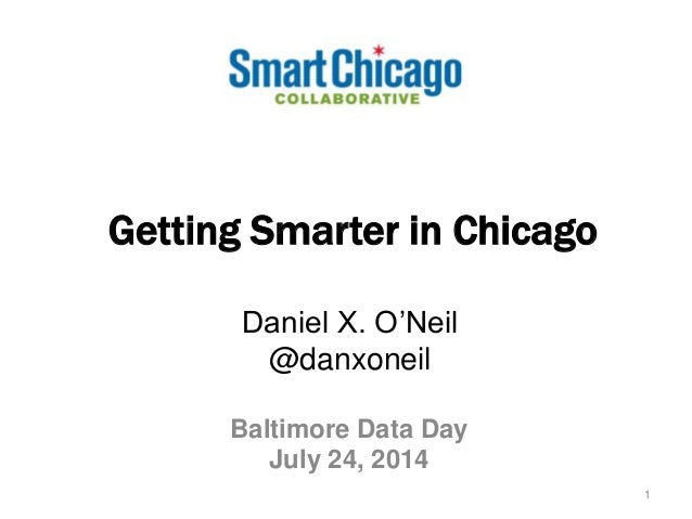 Getting Smarter in Chicago Baltimore Data Day July 24, 2014 1 Daniel X. O'Neil @danxoneil