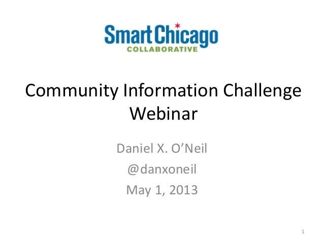 Community Information ChallengeWebinar1Daniel X. O'Neil@danxoneilMay 1, 2013