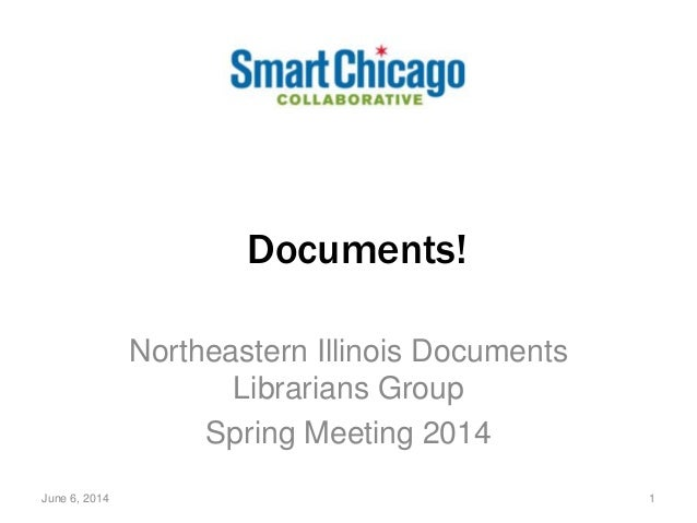 Documents! Northeastern Illinois Documents Librarians Group Spring Meeting 2014 June 6, 2014 1