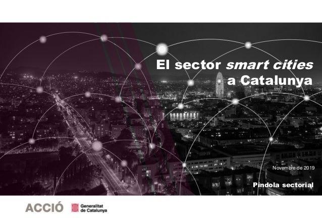 Novembre de 2019 Píndola sectorial El sector smart cities a Catalunya
