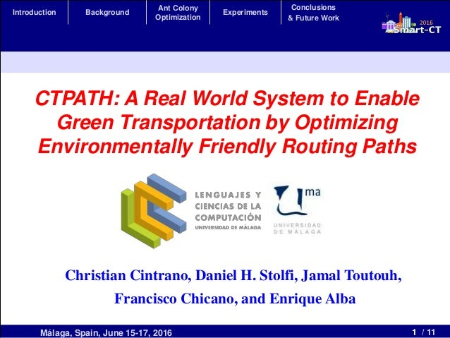 1 / 11Málaga, Spain, June 15-17, 2016 CTPATH: A Real World System to Enable Green Transportation by Optimizing Environment...