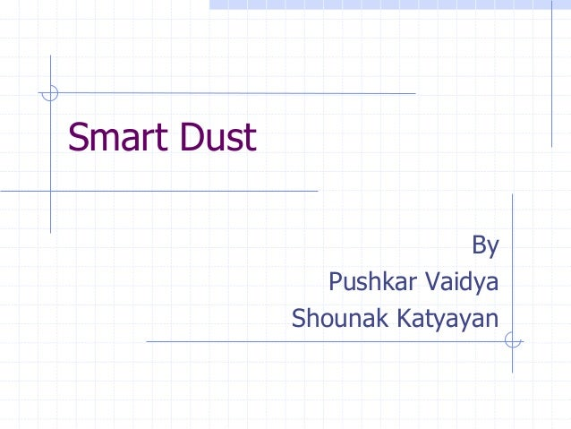 Smart Dust                            By                Pushkar Vaidya             Shounak Katyayan