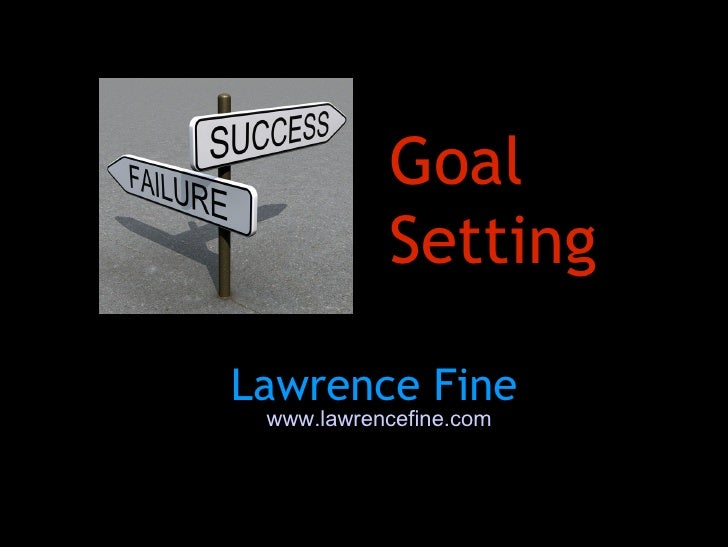 Goal Setting Lawrence Fine www.lawrencefine.com