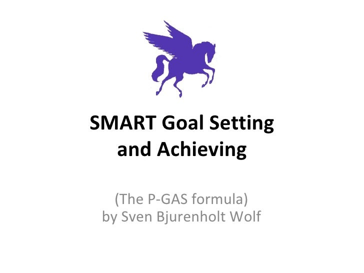 SMART Goal Setting and Achieving (The P-GAS formula) by Sven Bjurenholt Wolf
