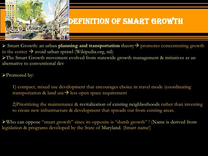 Definition of smart growth  <ul><li>Smart Growth :  an urban  planning and transportation  theory   promotes concentratin...