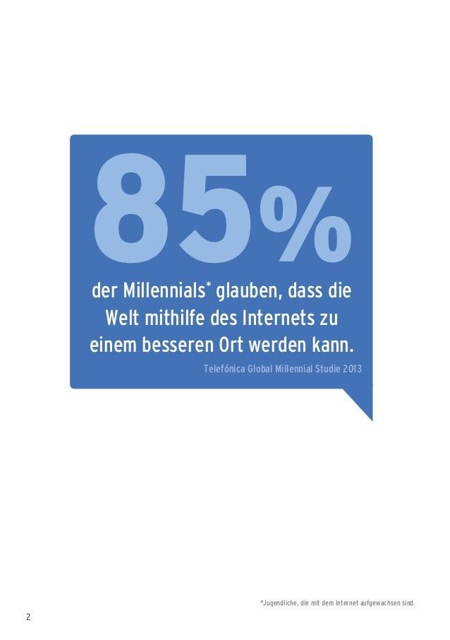 2 85%der Millennials* glauben, dass die Welt mithilfe des Internets zu einem besseren Ort werden kann. Telefónica Global M...