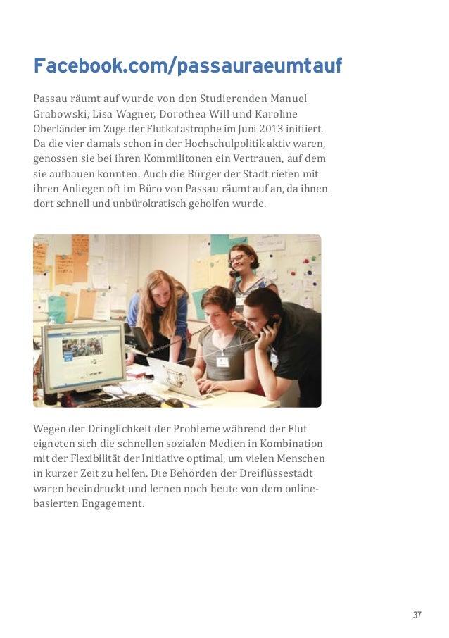 37 Facebook.com/passauraeumtauf Passau räumt auf wurde von den Studierenden Manuel Grabowski, Lisa Wagner, Dorothea Will u...