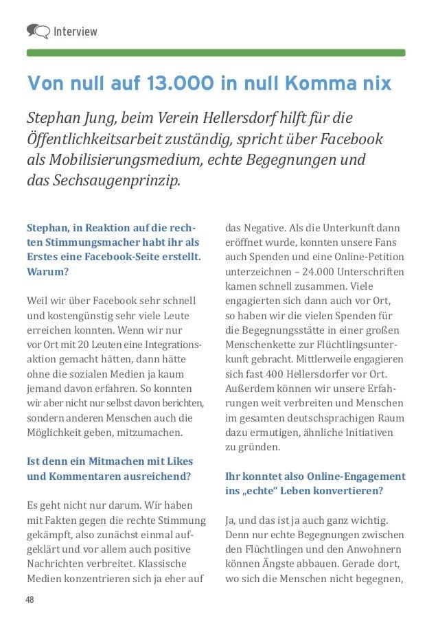 48 Stephan, in Reaktion auf die rech- ten Stimmungsmacher habt ihr als Erstes eine Facebook-Seite erstellt. Warum? Weil wi...