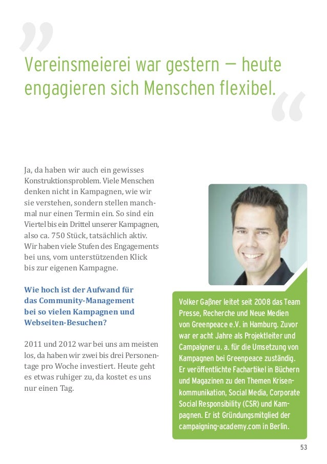 53 Volker Gaßner leitet seit 2008 das Team Presse, Recherche und Neue Medien von Greenpeace e.V. in Hamburg. Zuvor war er ...