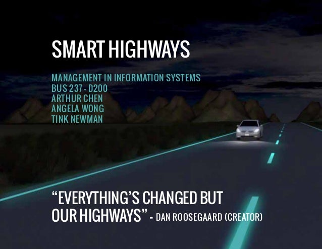 """SMART HIGHWAYS MANAGEMENT IN INFORMATION SYSTEMS BUS 237 - D200 ARTHUR CHEN ANGELA WONG TINK NEWMAN  """"EVERYTHING'S CHANGED..."""