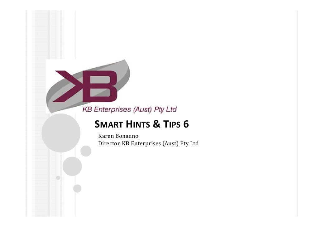 SMART HINTS & TIPS 6Karen BonannoDirector, KB Enterprises (Aust) Pty Ltd