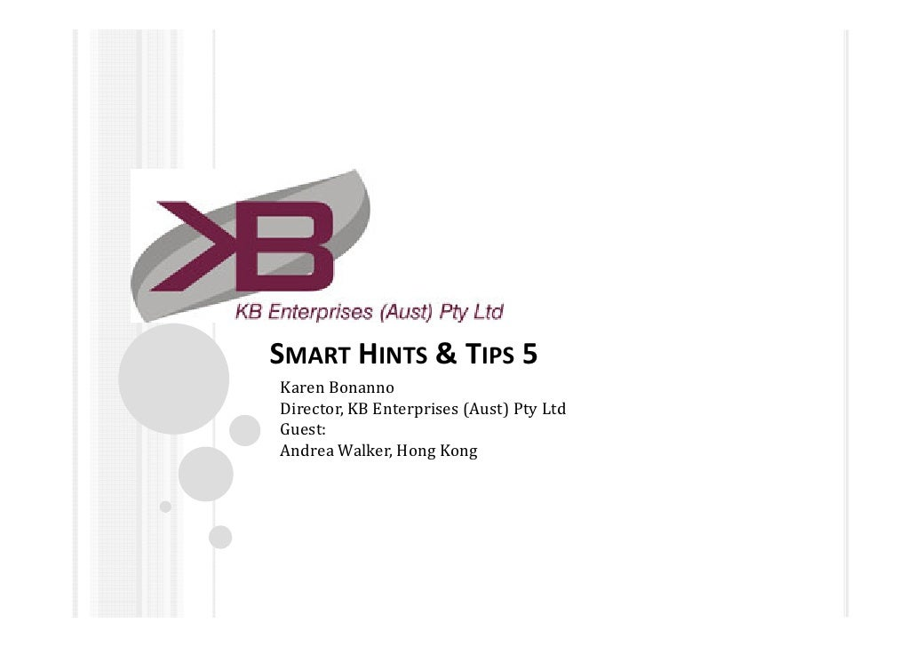 SMART HINTS & TIPS 5Karen BonannoDirector, KB Enterprises (Aust) Pty LtdGuest:Andrea Walker, Hong Kong