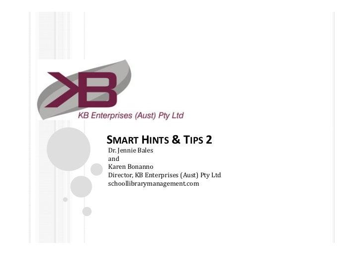 SMART HINTS & TIPS 2Dr. Jennie BalesandKaren BonannoDirector, KB Enterprises (Aust) Pty Ltdschoollibrarymanagement.com