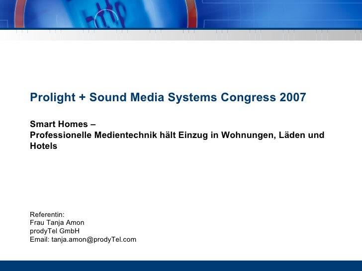 Prolight + Sound Media Systems Congress 2007  Smart Homes –  Professionelle Medientechnik hält Einzug in Wohnungen, Läden ...
