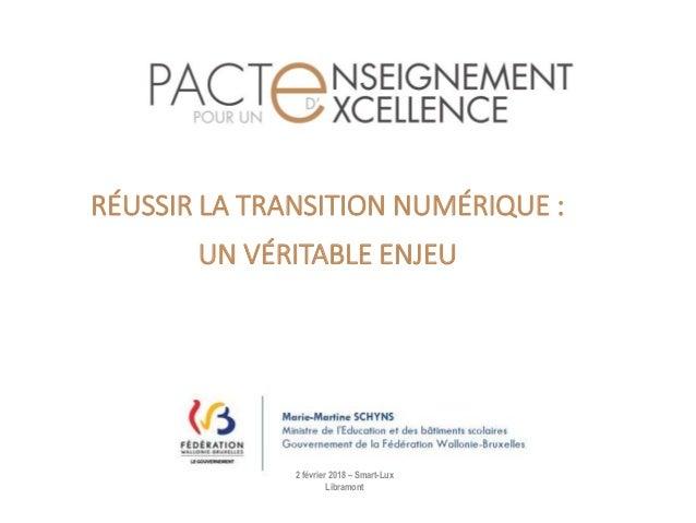RÉUSSIR LA TRANSITION NUMÉRIQUE : UN VÉRITABLE ENJEU 2 février 2018 – Smart-Lux Libramont