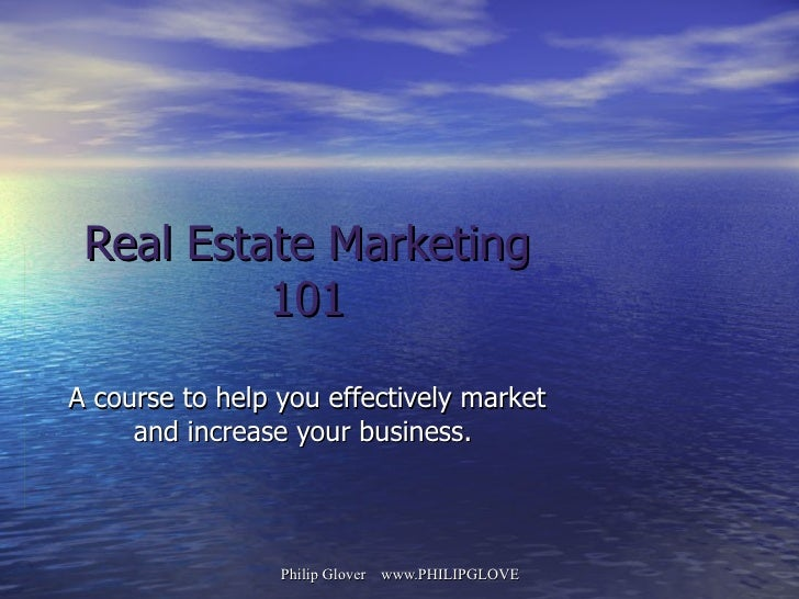 Real Estate Marketing 101 A course to help you effectively market and increase your business.
