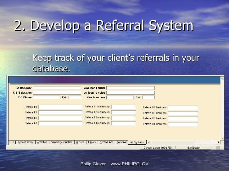 <ul><ul><li>Keep track of your client's referrals in your database. </li></ul></ul>2. Develop a Referral System