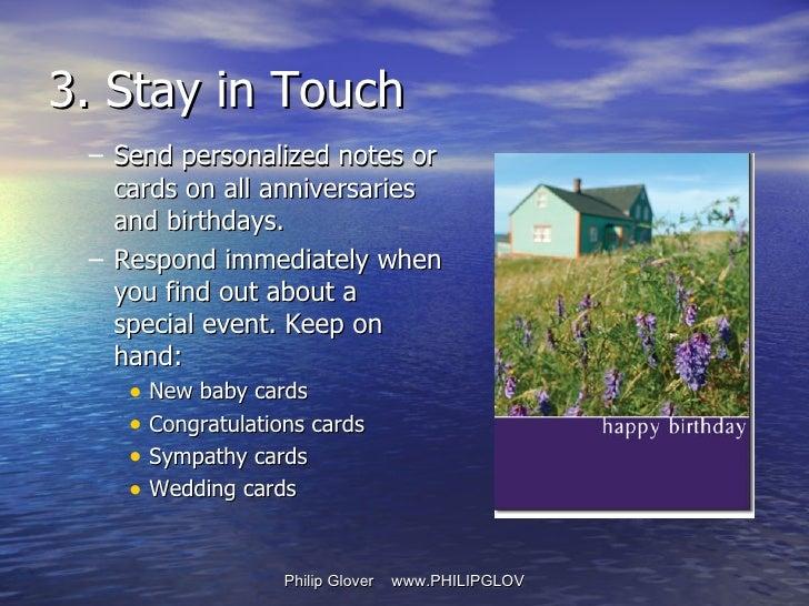 <ul><ul><li>Send personalized notes or cards on all anniversaries and birthdays.  </li></ul></ul><ul><ul><li>Respond immed...